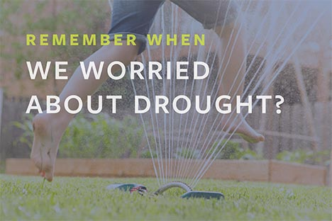 Remember when we worried about drought?