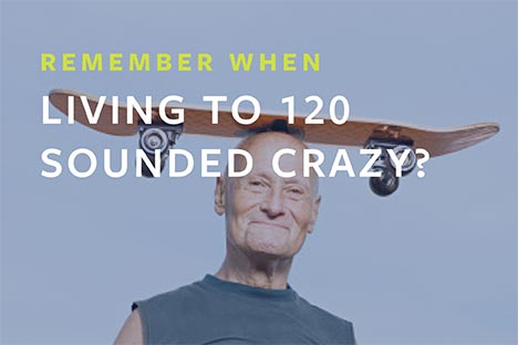 Remember when living to 120 sounded crazy?