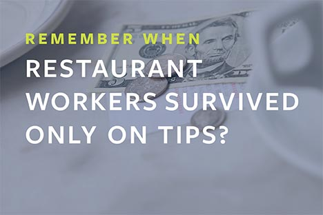 Remember when restaurant workers survived only on tips?
