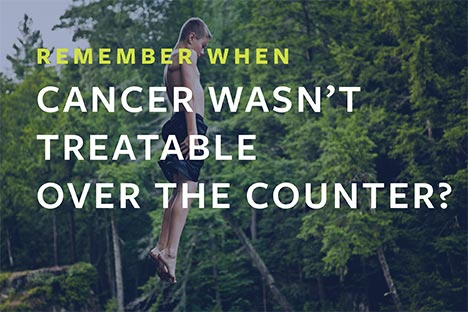 Remember when cancer wasn't treatable over the counter?
