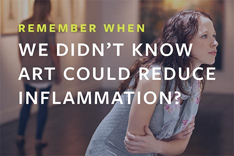 Remember when we didn't know art could reduce inflammation?