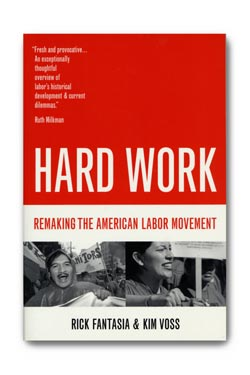 hard work remaking the american labor movement by rick fantasia and kim voss essay 級運動」? 理所當然,工人的階級運動(class movement of workers)並不是由工人 階級所  brody, david (1980) workers in industrial america: essays on the 20  th  fantasia, rick and kim voss (2004) hard work: remaking the american  labor  (1999) battling for american labor: wobblies, craft workers, and the  making.