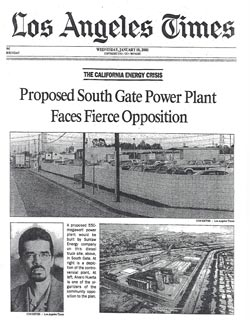 The South Gate neighborhoods campaign to block a proposed power plant was featured in the L.A. Times Jan. 10, 2001 edition. The coverage gave our campaign a lot of momentum to win,says Alvaro Huerta (bottom left), who led the collective and ultimately successful effort to halt the project.