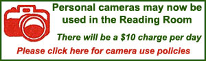 Personal cameras may now be used i the Reading Room.  There will be a $10 charge per day.